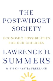 The Post-Widget Society - Economic Possibilities for Our Children ebook by Lawrence H. Summers,Chrystia Freeland
