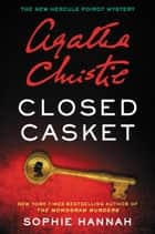 Closed Casket - A New Hercule Poirot Mystery ebook by Sophie Hannah, Agatha Christie