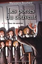 Les portes du couvent 03 : Fleur de cendres ebook by Marjolaine Bouchard