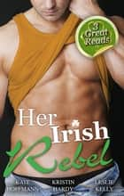 Her Irish Rebel - 3 Book Box Set ebook by Kristin Hardy, Leslie Kelly, KATE HOFFMANN