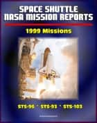Space Shuttle NASA Mission Reports: 1999 Missions, STS-96, STS-93, STS-103 ebook by Progressive Management