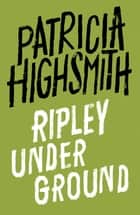 Ripley Under Ground - A Virago Modern Classic ebook by Patricia Highsmith