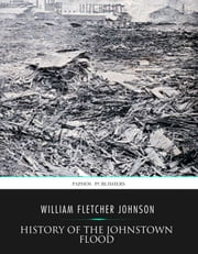 History of the Johnstown Flood ebook by William Fletcher Johnson