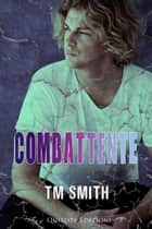 Combattente ebook by T.M. Smith