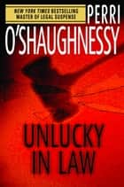 Unlucky in Law ebook by Perri O'Shaughnessy