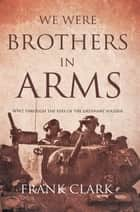 We Were Brothers In Arms ebook by Frank Clark