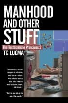 The Testosterone Principles 2: Manhood and Other Stuff ebook by TC Luoma, Leah Devora