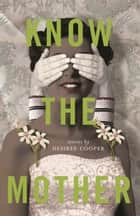 Know the Mother ebook by Desiree Cooper