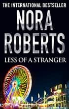 Less of a Stranger ebook by