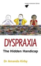 Dyspraxia - Developmental Co-ordination Disorder ebook by Amanda Kirby