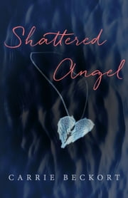 Shattered Angel ebook by Carrie Beckort