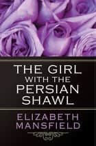 The Girl with the Persian Shawl ebook by Elizabeth Mansfield