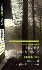 La vérité sans masque - Tension à Eagle Mountain ebook by Angi Morgan, Cindi Myers