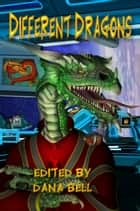 Different Dragons ebook by Dana Bell