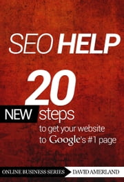 SEO Help: 20 new steps to get your website to Google's #1 page 3rd Edition ebook by David Amerland