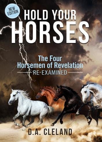 Hold Your Horses - The Four Horsemen of Revelation - Re-examined ebook by D. A. Cleland