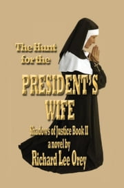 The Hunt for the President's Wife - Shadows of Justice Book II ebook by Richard Lee Orey