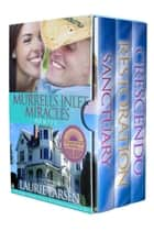 Murrells Inlet Miracles boxset: Books 1 - 3 - Murrells Inlet Miracles ebook by Laurie Larsen