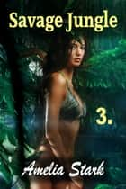 Savage Jungle: Part Three ebook by