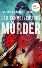 Der Schmetterlingsmörder - Psychothriller ebook by Guido M. Breuer