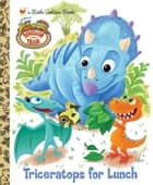 Triceratops for Lunch (Dinosaur Train) ebook by Golden Books, Caleb Meurer