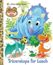Triceratops for Lunch (Dinosaur Train) ebook by Golden Books,Caleb Meurer