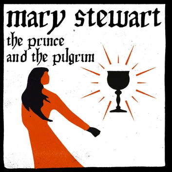 The Prince and the Pilgrim - Arthurian Saga, Book 5 audiobook by Mary Stewart