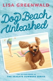 Dog Beach Unleashed - The Seagate Summers Book Two ebook by Lisa Greenwald