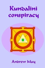 Kundalini Conspiracy ebook by Andrew May