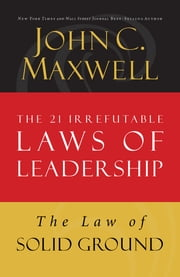 The Law of Solid Ground - Lesson 6 from The 21 Irrefutable Laws of Leadership ebook by John Maxwell