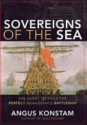 Sovereigns of the Sea - The Quest to Build the Perfect Renaissance Battleship ebook by Angus Konstam