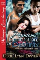 Phantom's Destruction or Destiny eBook par Dixie Lynn Dwyer