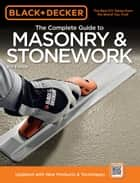 Black & Decker The Complete Guide to Masonry & Stonework: *Poured Concrete *Brick & Block *Natural Stone *Stucco ebook by Editors of Creative Publishing