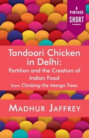 Tandoori Chicken in Delhi - Partition and the Creation of Indian Food ebook by Madhur Jaffrey