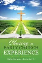 Chasing the Early Church Experience ebook by