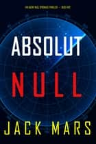 Absolut Null (Ein Agent Null Spionage-Thriller—Buch #12) ebook by Jack Mars
