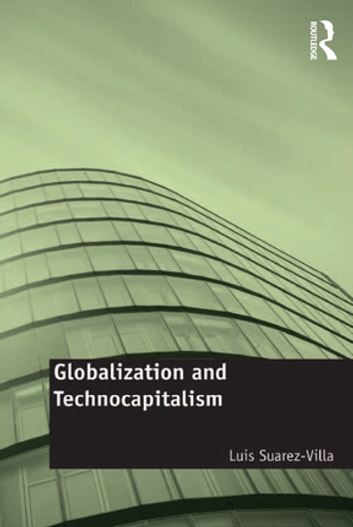 Globalization and Technocapitalism - The Political Economy of Corporate Power and Technological Domination ebook by Luis Suarez-Villa