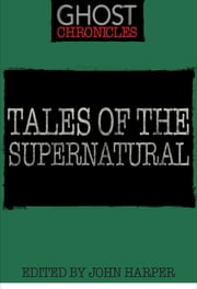 Tales of the Supernatural - Ghost Chronicles 電子書 by John Harper