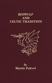 Beowulf and the Celtic Tradition ebook by Martin Puhvel