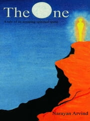 The One : A Tale Of An Amazing Spiritual Quest ebook by Narayan Arvind
