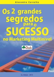 Os 2 Grandes Segredos Do Sucesso No Marketing Multinível ebook by Alexandre Carvalho