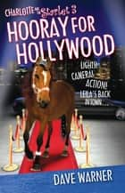 Charlotte And The Starlet 3 - Hooray For Hollywood ebook by Dave Warner