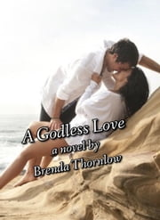 A Godless Love ebook by Brenda Thornlow