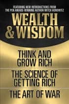 Wealth & Wisdom (Original Classic Edition) - Think and Grow Rich, The Science of Getting Rich, The Art of War ebook by Napoleon Hill, Wallace D. Wattles, Sun Tzu,...