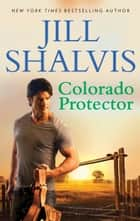 Colorado Protector ebook by Jill Shalvis
