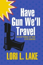 Have Gun We'll Travel - Book Three in The Gun Series ebook by Lori L. Lake