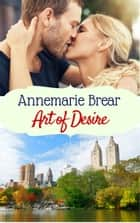 Art of Desire ebook by Annemarie Brear