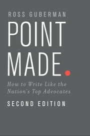 Point Made - How to Write Like the Nation's Top Advocates ebook by Ross Guberman
