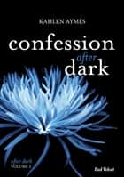 Confessions After Dark Vol.2 - Série After Dark vol.2 eBook by Kahlen Aymes