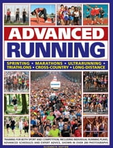 Advanced Running - Training for Both Sport and Competition, Including Individual Running Plans, Advanced Schedules and Expert Advice, Shown in over 280 Photographs ebook by Elizabeth Hufton